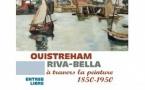 Exposition Ouistreham Riva-Bella à travers la peinture 1850-1950 : 15 juillet au 17 septembre 2017